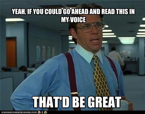 you read it in his voice bill lumbergh Office Space that'd be great Gary Cole - 7051584768