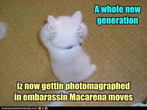 A whole new generation iz now gettin photomagraphed in embarassin Macarena moves