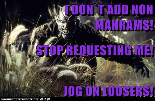 I DON`T ADD NON                                    MAHRAMS! STOP REQUESTING ME!  JOG ON LOOSERS!