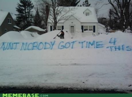 aint-nobody-got-time snow winter - 7052932864