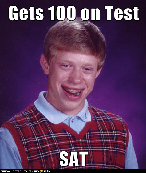bad luck brian,truancy story,SAT