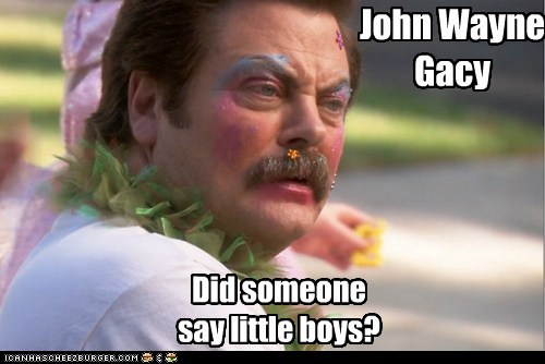 John Wayne Gacy Did someone say little boys?