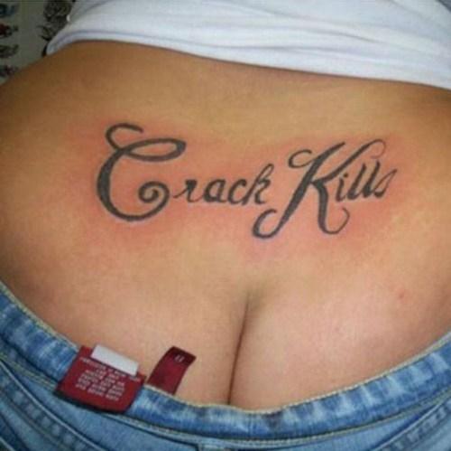 crack kills tramp stamps Ugliest Tattoos - 7055323904
