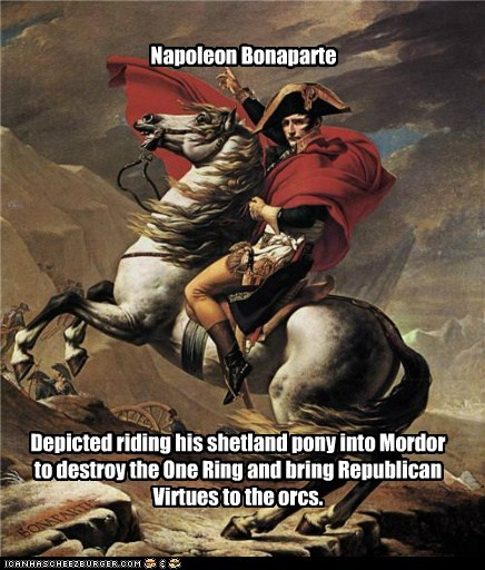 Napoleon Bonaparte Depicted riding his shetland pony into Mordor to destroy the One Ring and bring Republican Virtues to the orcs.