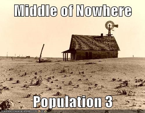 Middle Of Nowhere Population 3 Cheezburger Funny Memes Funny