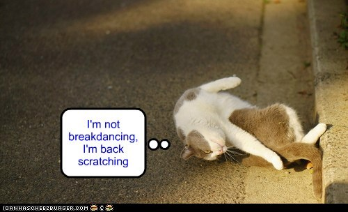 I'm not breakdancing, I'm back scratching