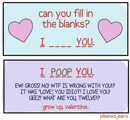 poop,cards,pleated jeans,Valentines day