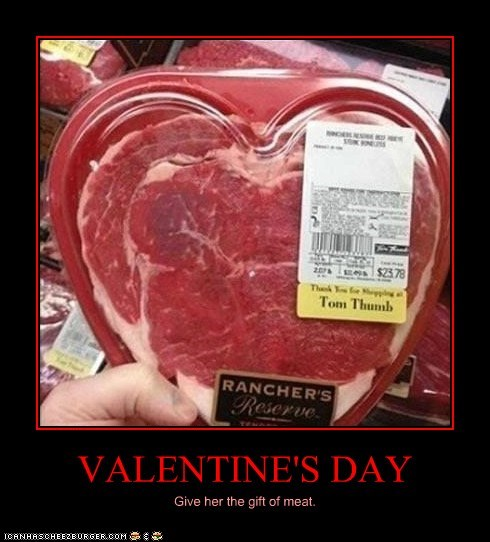 VALENTINE'S DAY Give her the gift of meat.