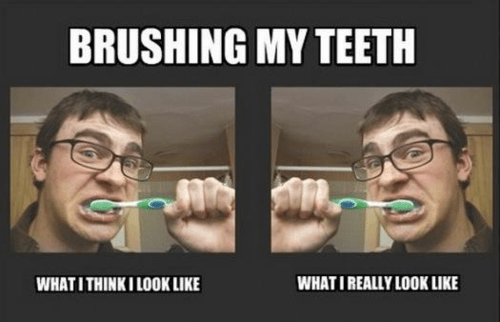 brushing teeth,what i look like,accurate