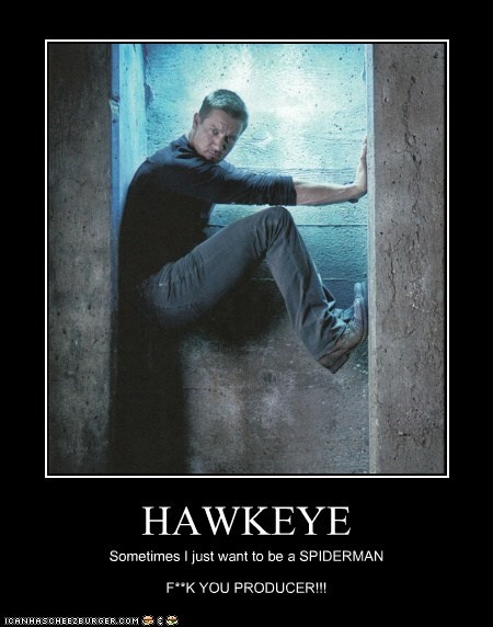 HAWKEYE Sometimes I just want to be a SPIDERMAN F**K YOU PRODUCER!!!