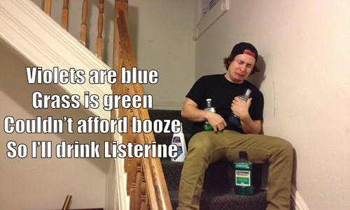 listerine,alcohol,poor,poems