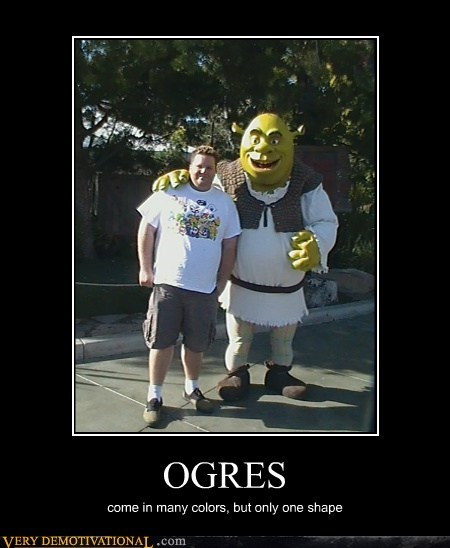 OGRES come in many colors, but only one shape