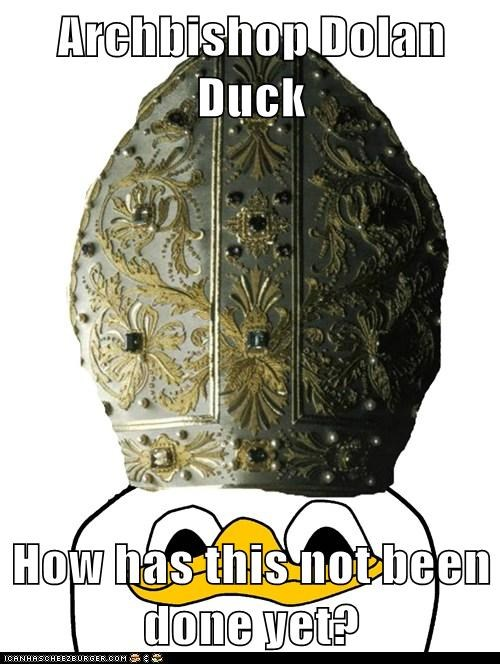 Archbishop Dolan Duck  How has this not been done yet?
