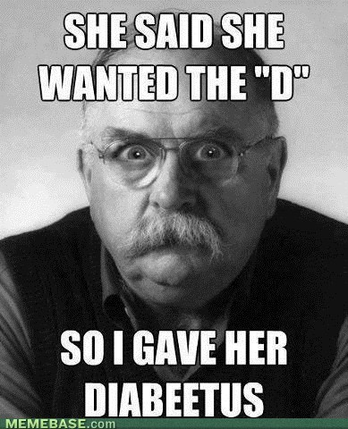 THE D diabeetus she wants the d - 7067376896