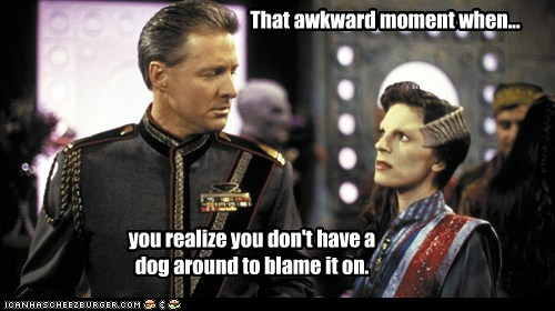 That awkward moment when... you realize you don't have a dog around to blame it on.