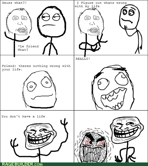trolling,troll friend,no life