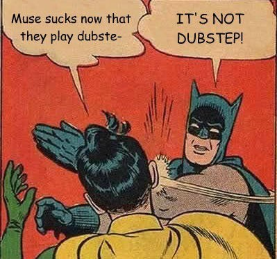 muse,dubstep,Batman and Robin