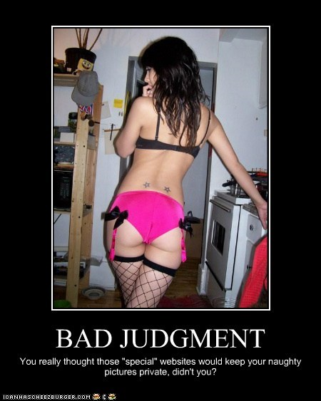 """BAD JUDGMENT You really thought those """"special"""" websites would keep your naughty pictures private, didn't you?"""