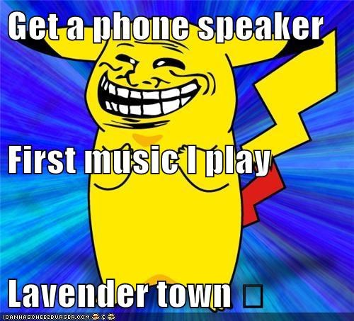 Get a phone speaker First music I play Lavender town 😈