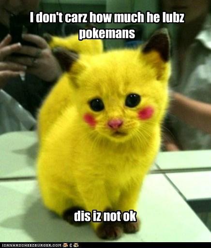 I don't carz how much he lubz pokemans dis iz not ok