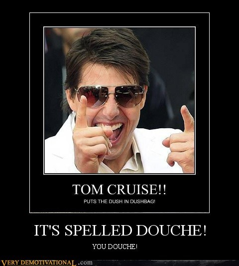 douchebag wtf Tom Cruise spelling - 7074116608