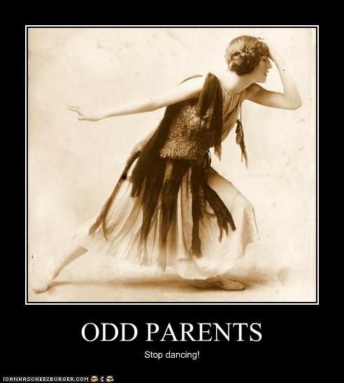 ODD PARENTS Stop dancing!