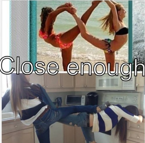 flexible pose Close Enough - 7075544832