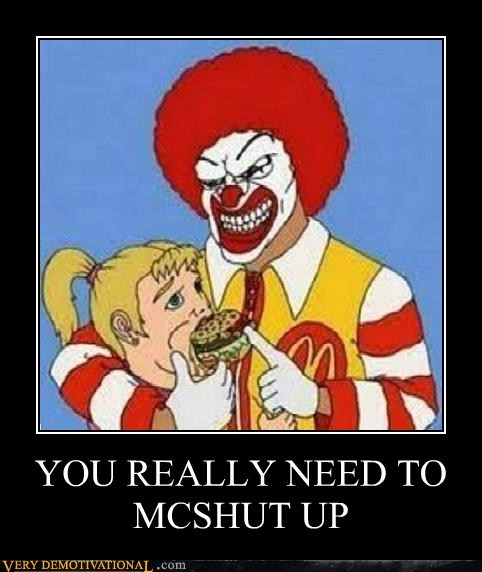 shut up Ronald McDonald wtf