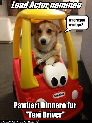 "Lead Actor nominee Pawbert Dinnero fur ""Taxi Driver"" where you want go?"