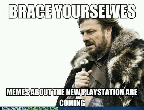playstation gaming Sony brace yourselves meme - 7079670528