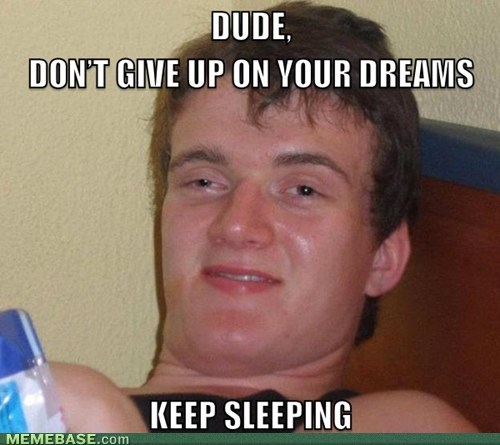 dreams,really high guy,10 guy,sleeping