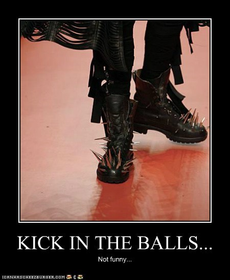 KICK IN THE BALLS... Not funny...