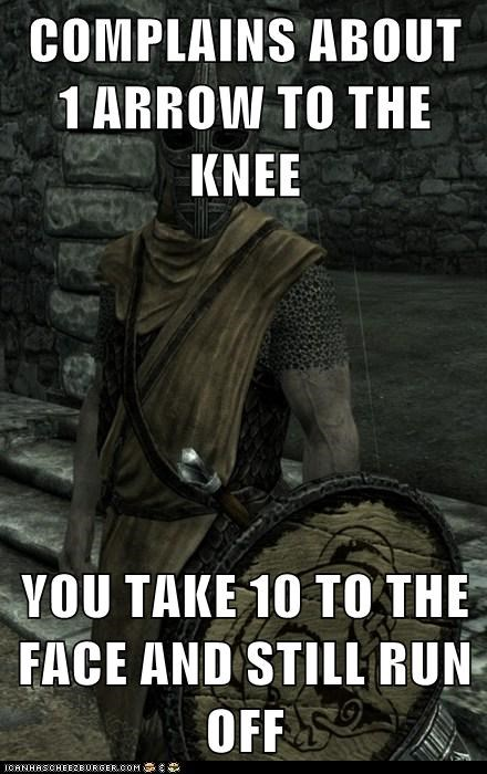 COMPLAINS ABOUT 1 ARROW TO THE KNEE  YOU TAKE 10 TO THE FACE AND STILL RUN OFF