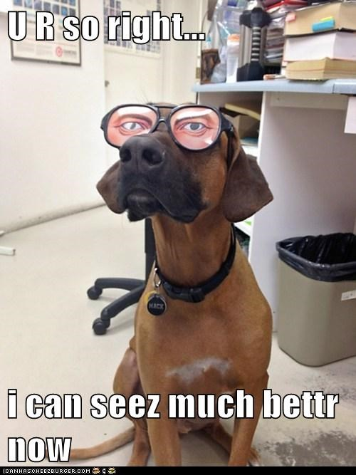 U R so right...  i can seez much bettr now