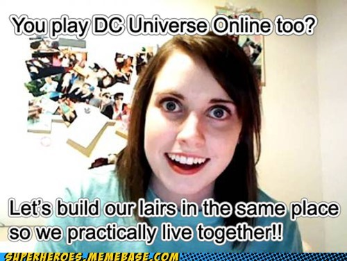 dc universe online,overly attached girlfriend,lairs
