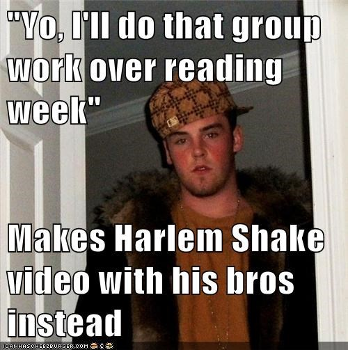 Yo I Ll Do That Group Work Over Reading Week Makes Harlem Shake Video With His Bros Instead Memebase Funny Memes
