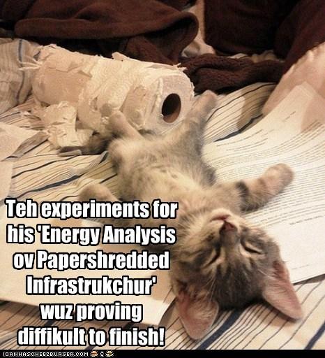 Teh experiments for his 'Energy Analysis ov Papershredded Infrastrukchur' wuz proving diffikult to finish!