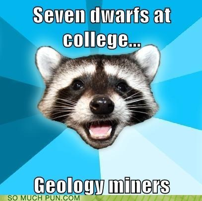 snow white and the seven dwarves,Lame Pun Coon,miners,minors,homophone,geology,double meaning,college