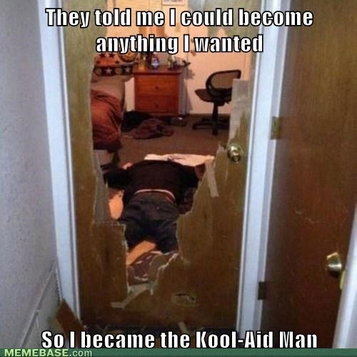 FAILS,they said i could be anything,kool-aid man