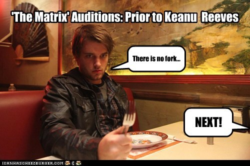 'The Matrix' Auditions: Prior to Keanu Reeves There is no fork... NEXT!