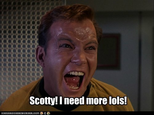 Scotty! I need more lols!