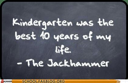 kindergarten,jackhammer,idiots