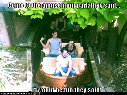 Come to the amusement park they said...  ...It would be fun they said