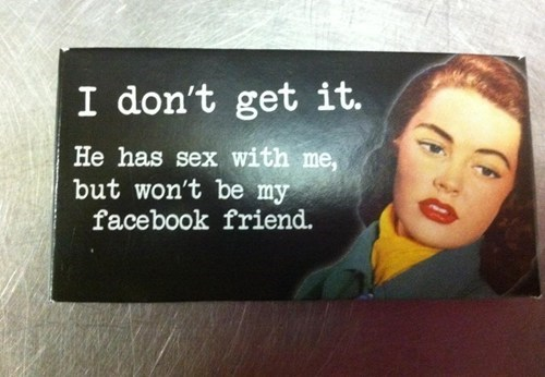 sex,facebook friends,dont get it
