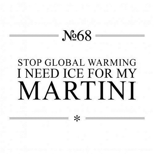 martini,global warming,selfish,ice