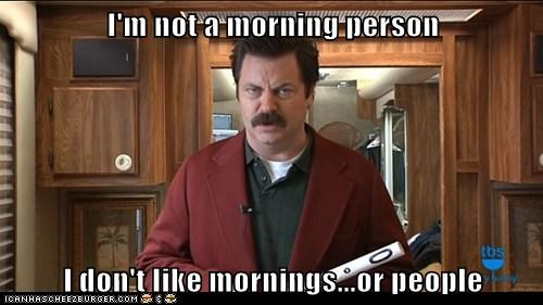 parks and recreation,people,ron swanson,morning person,Nick Offerman