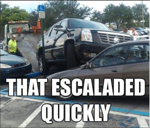that escalated quickly escalade escalate similar sounding literalism pun - 7101940224