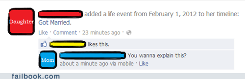 Text - added a lfe event from February 1, 2012 to her timeline: Daughter Got Married. Like Comment 23 minutes ago lkes this. You wanna explain this? Mom about a minute ago via mobile - Like failbook.com
