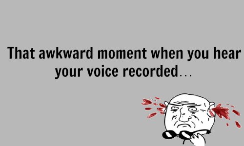 awkward moments your voice no