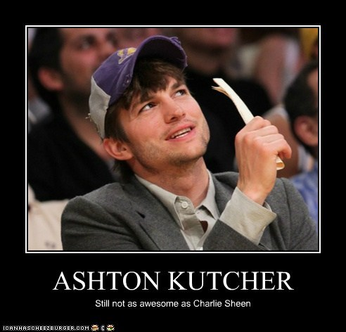 ASHTON KUTCHER Still not as awesome as Charlie Sheen